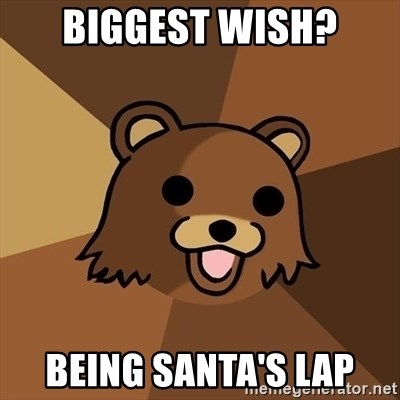 Pedobear - biggest wish? being santa's lap