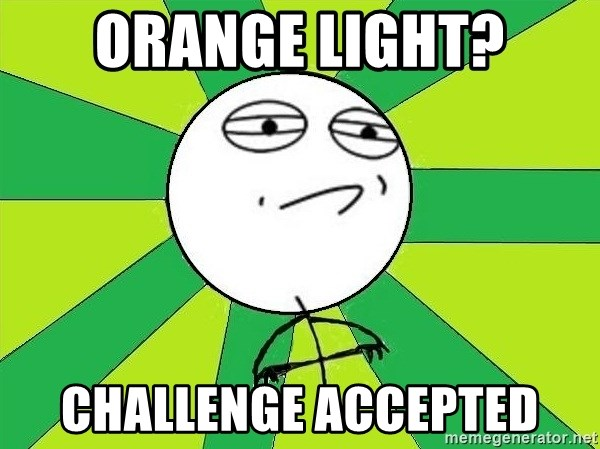 Challenge Accepted 2 - Orange light? Challenge accepted