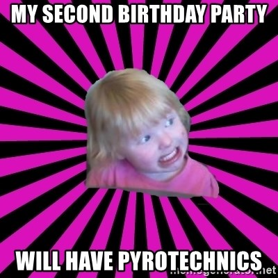Crazy Toddler - My second birthday party will have pyrotechnics