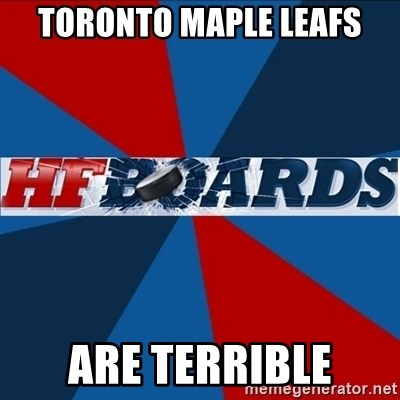Toronto Maple Leafs Are Terrible Hfboards Meme Generator
