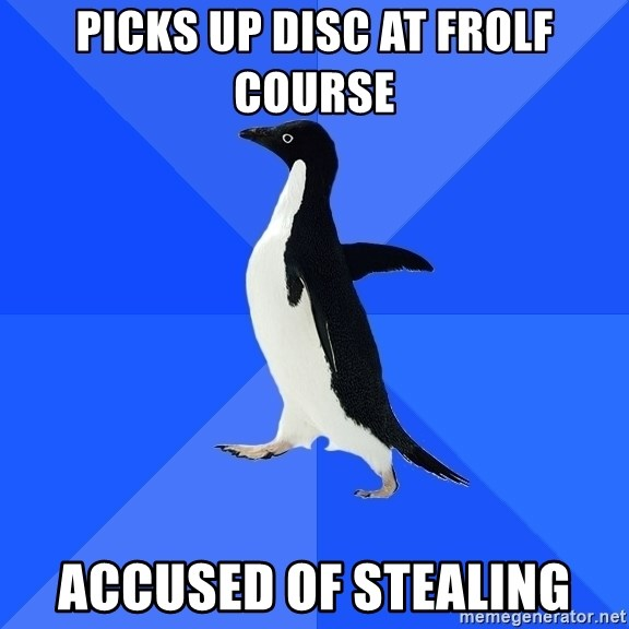 Socially Awkward Penguin - picks up disc at frolf course accused of stealing