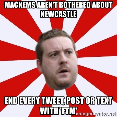 Mackem Logic - mackems aren't bothered about newcastle end every tweet, post or text with 'ftm'