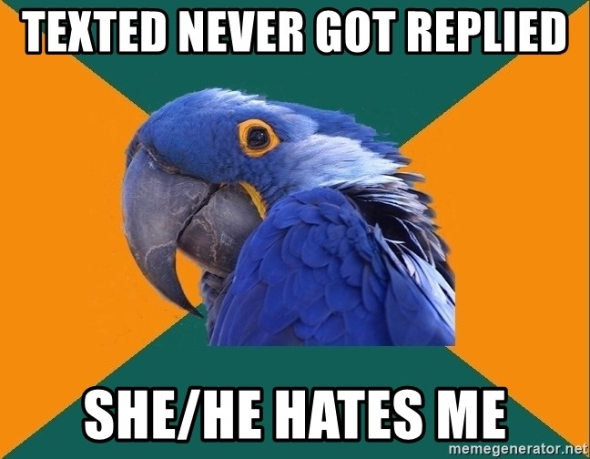 Paranoid Parrot - Texted never got replied she/he hates me