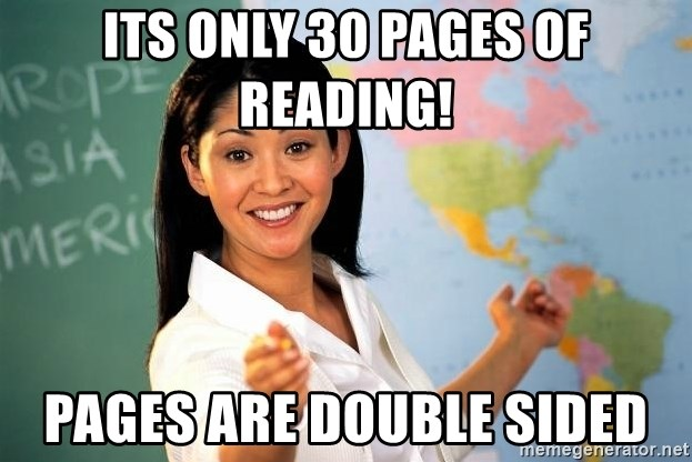 Unhelpful High School Teacher - Its only 30 pages of reading! pages are double sided