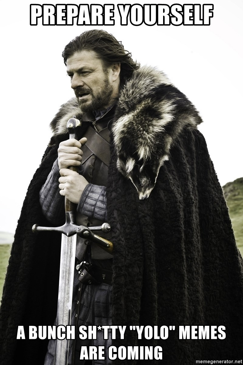 """Sean Bean Game Of Thrones - Prepare yourself a bunch sh*tty """"yolo"""" memes are coming"""