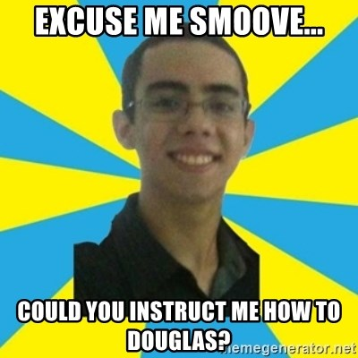 18677502 excuse me smoove could you instruct me how to douglas? allef