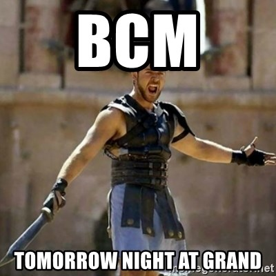 GLADIATOR - bcm  tomorrow night at grand