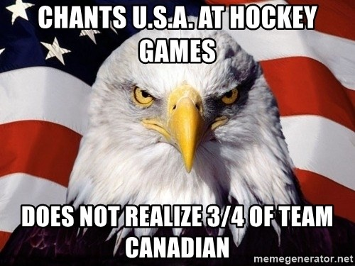 American Pride Eagle - cHANTS U.S.A. AT HOCKEY GAMES DOES NOT REALIZE 3/4 OF TEAM CANADIAN