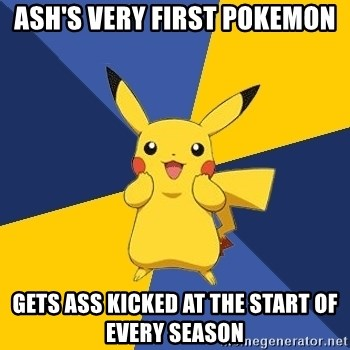 Pokemon Logic  - Ash's very first pokemon gets ass kicked at the start of every season