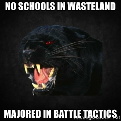 Roleplay Panther - No schools in wasteland Majored in battle TactIcs