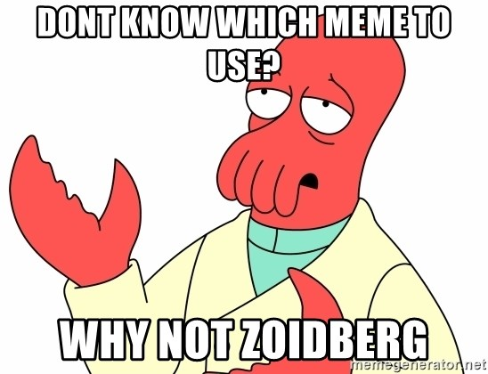 Why not zoidberg? - DONT KNOW WHICH MEME TO USE? wHY NOT ZOIDBERG
