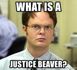 Dwight Shrute - What is a justice beaver?