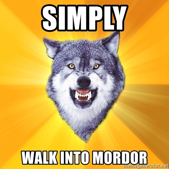 Courage Wolf - simply walk into mordor