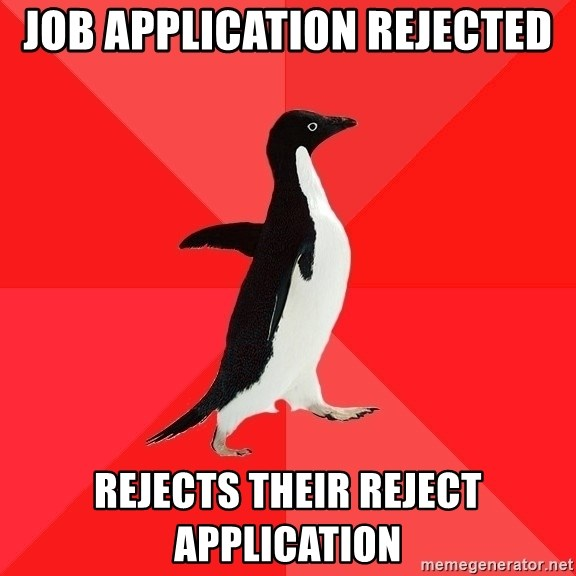 Socially Awesome Penguin - Job application rejected Rejects their reject application