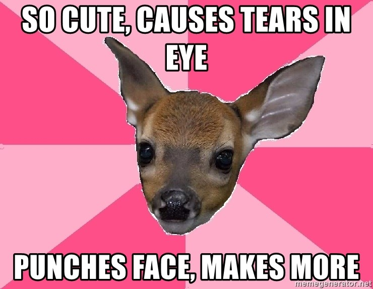Unnecessary Violence Deer - sO CUTE, CAUSES TEARS IN EYE PUNCHES FACE, MAKES MORE