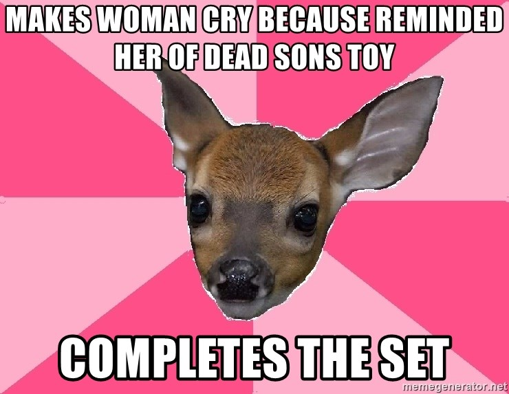 Unnecessary Violence Deer - mAKES WOMAN CRY BECAUSE REMINDED HER OF DEAD SONS TOY COMPLETES THE SET