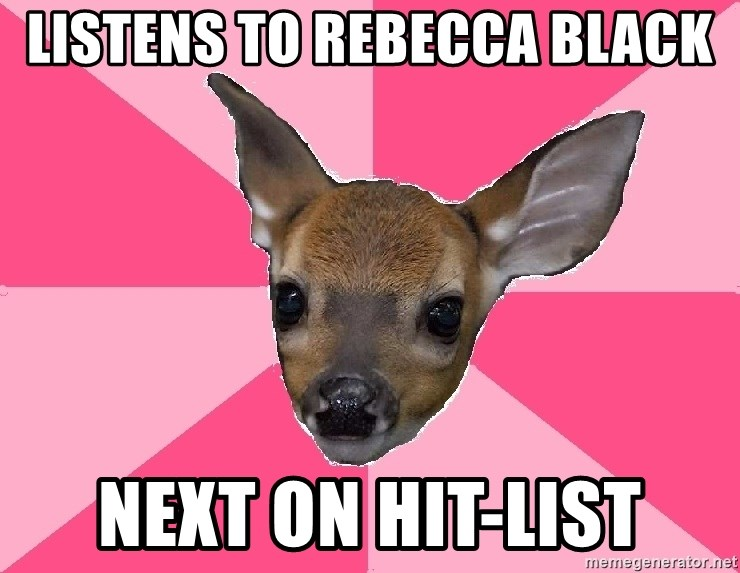 Unnecessary Violence Deer - listens to rebecca black next on hit-list