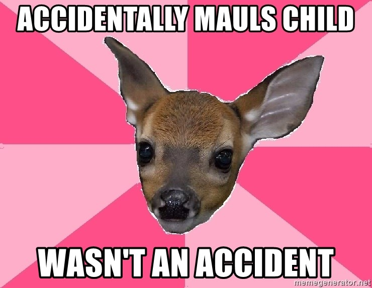 Unnecessary Violence Deer - accidentally mauls child wasn't an accident