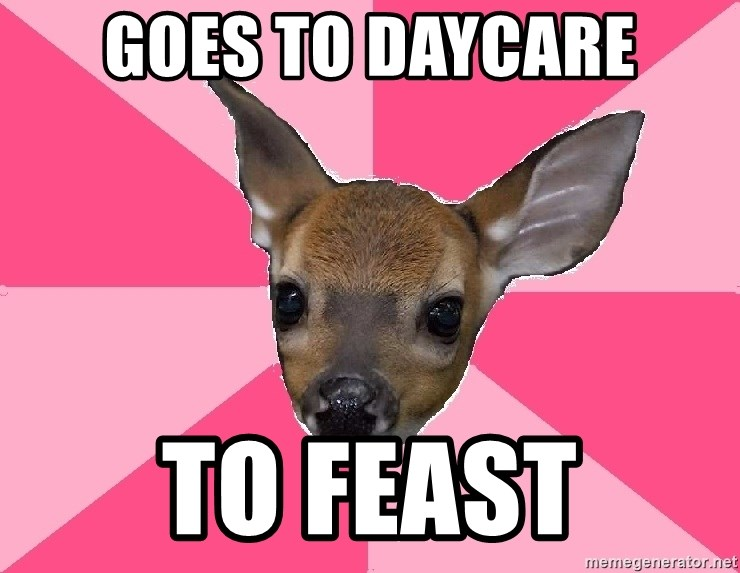Unnecessary Violence Deer - goes to daycare to feast