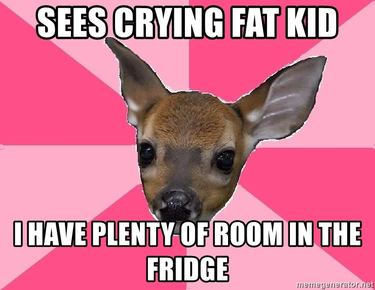 Unnecessary Violence Deer - sees crying fat kid i have plenty of room in the fridge