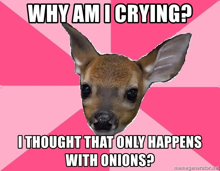 Unnecessary Violence Deer - Why am i crying? I thought that only happens with onions?