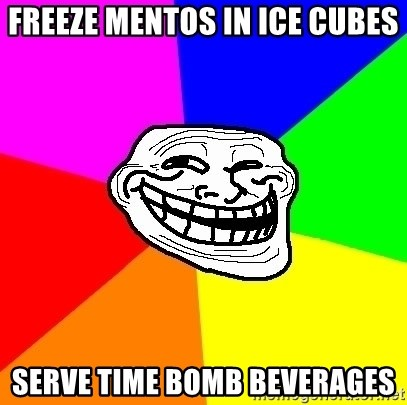 Trollface - Freeze mentos in ice cubes Serve time bomb beverages