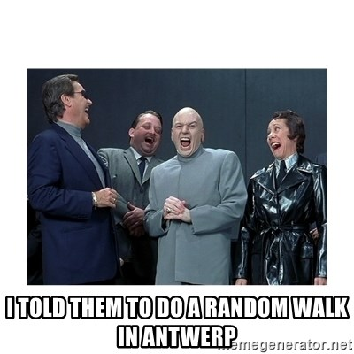 Dr. Evil Laughing - I told them to do a random walk in Antwerp