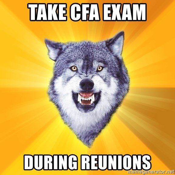 Courage Wolf - take CFA EXAM DURING REUNIONS