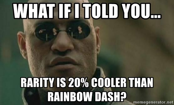 Scumbag Morpheus - what if i told you... Rarity is 20% cooler than rainbow dash?