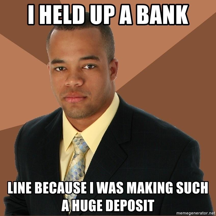 Successful Black Man - i held up a bank line because i was making such a huge deposit