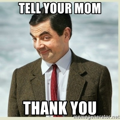 MR bean - Tell your mom Thank you
