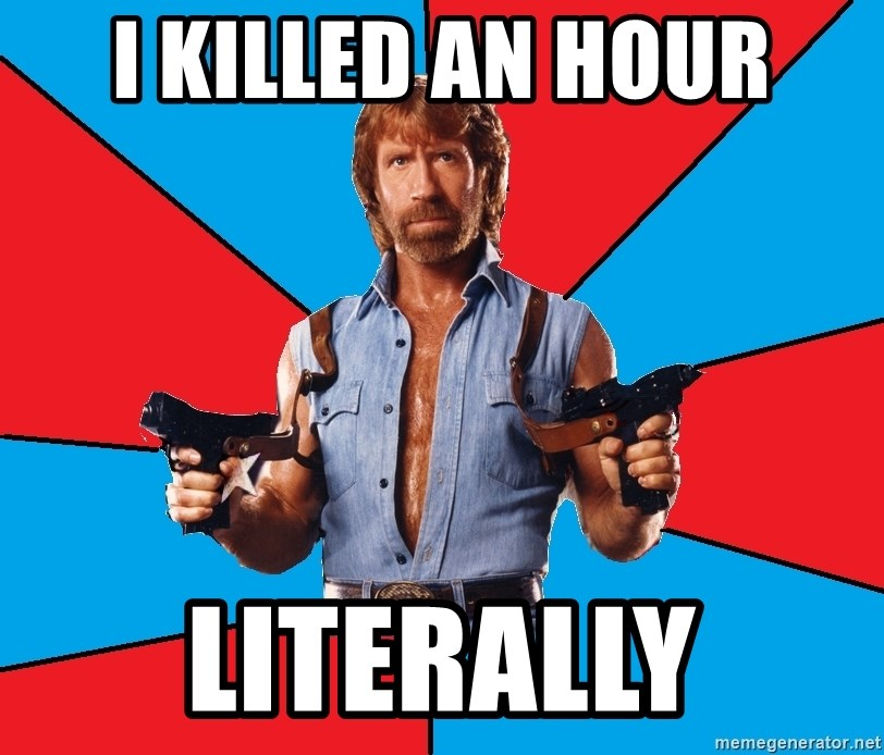 Chuck Norris  - I killed an hour literally