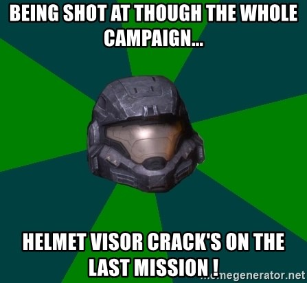 Halo Reach - being shot at though the whole campaign... helmet visor crack's on the last mission !