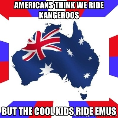australia - Americans think we ride kangeroos but the cool kids ride emus