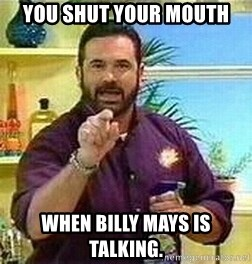 Badass Billy Mays - you shut your mouth when billy mays is talking.