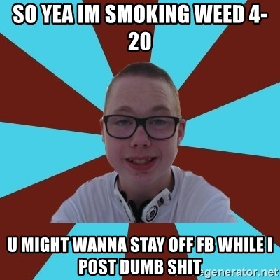 Tamas Weed Abuser - so yea im smoking weed 4-20 u might wanna stay off fb while i post dumb shit