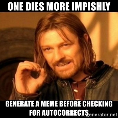 Does not simply walk into mordor Boromir  - One dies more impishly generate a meme before checking for autocorrects