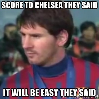 Messi Dont Understand - Score to chelsea they said it will be easy they said