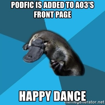 Podfic Platypus - PODFIC IS ADDED TO AO3's front page happy dance