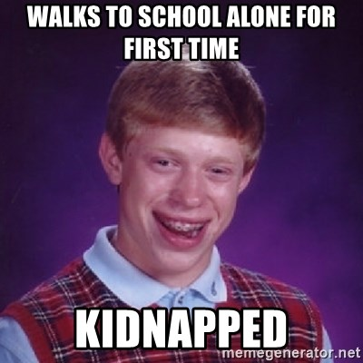 Bad Luck Brian - Walks To School Alone for First time Kidnapped