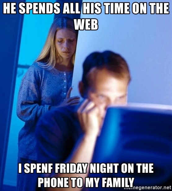 Redditors Wife - He spends all his time on the web I spenf friday night on the phone to my Family
