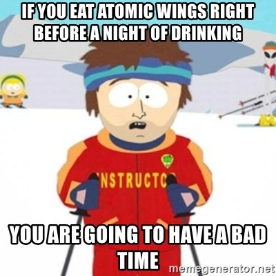 Bad time ski instructor 1 - If you eat atomic wings right before a night of drinking you are going to have a bad time