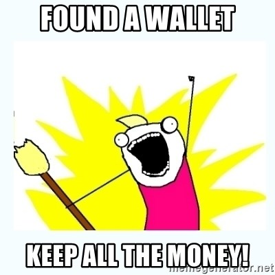 All the things - FOUND A WALLET KEEP ALL THE MONEY!
