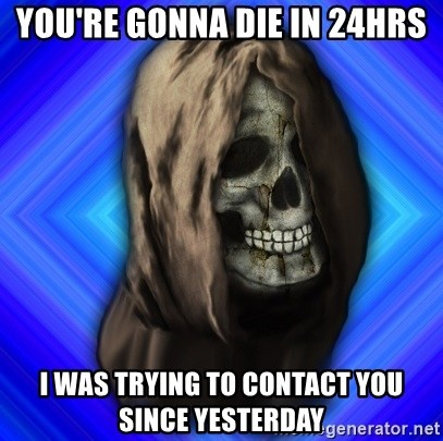 Scytheman - you're gonna die in 24hrs i was trying to contact you since yesterday