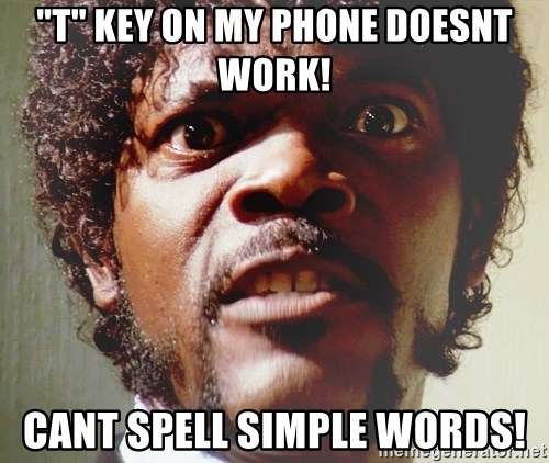 """Mad Samuel L Jackson - """"T"""" key on my phone doesnt work! Cant spell simple words!"""