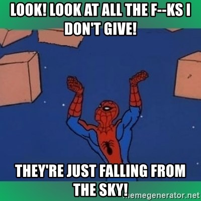 60's spiderman - look! look at all the f--ks I don't give! They're just falling from the sky!