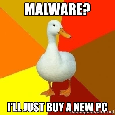 Technologically Impaired Duck - Malware? I'll just buy a new PC