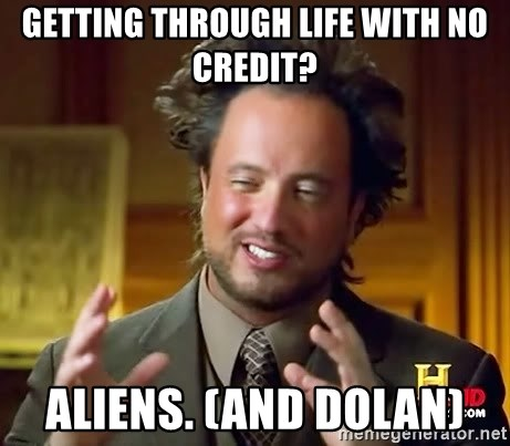 Ancient Aliens - getting through life with no credit? ALIENS. (and Dolan)