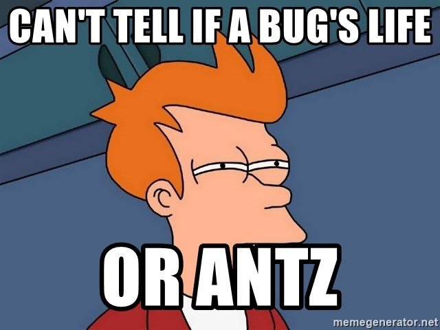 Futurama Fry - Can't tell if a bug's life or antz