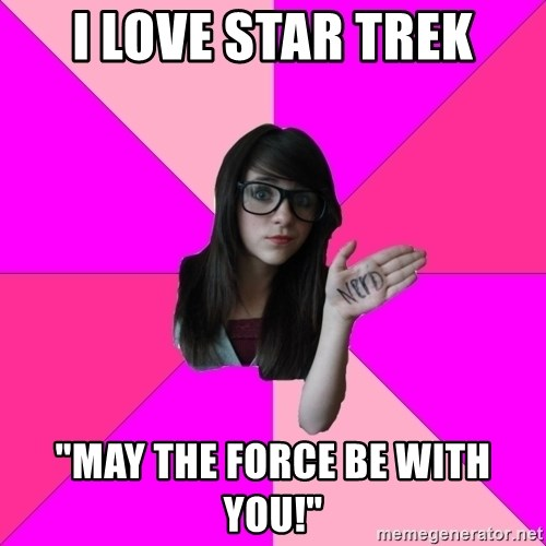 "Idiot Nerd Girl - I love star trek ""may the force be with you!"""